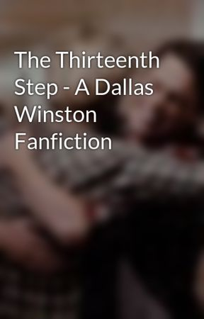 The Thirteenth Step - A Dallas Winston Fanfiction by faysmalfoy