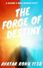 "Avatar The Last Airbender ""The Forge Of Destiny"" (Katara x Male Reader) by AvatarRoku1138"