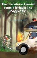 The One where America rents a [Friggin'] RV by Bluebunny2017