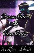 .•CrossMare One-Shots•. by XxAfter_lifexX