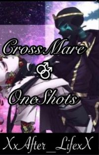 .•CrossMare One-Shots•. cover