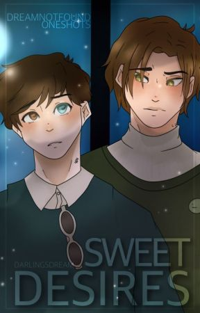 Sweet Desires • DreamNotFound Oneshots by darlingsdream