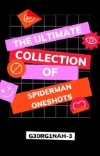 The Ultimate Collection of Spiderman Oneshots by G30rg1naH-3