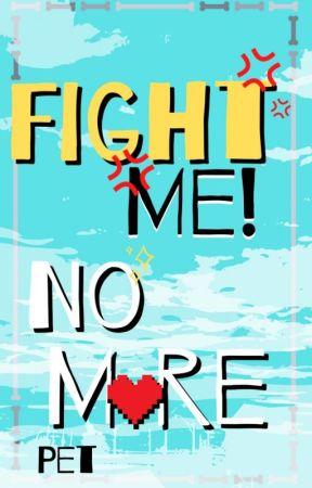 Fight Me! No More by PettowCase