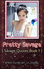 {✓} Pretty Savage [ Savage Quotes Book 1 ] by I_Am_Ur_Daddy