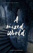 a mixed world by affehehehe