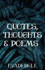 Quotes, Thoughts & Poems by Hyadergle