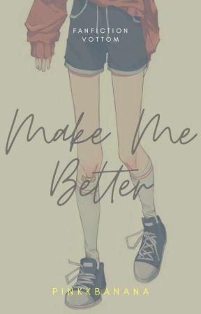 Make Me Better | Vottom ✔ by pinkkbanana