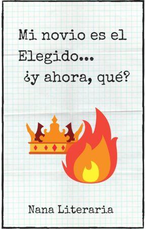 Mi novio es el Elegido... ¿y ahora, qué? // COMPLETA by NanaLiteraria