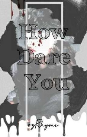 HOW DARE YOU by rYRhYMe