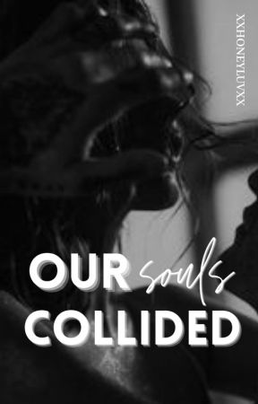 Our Souls Collided I ✔️ by xxhoneyluvxx