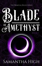 Blade of Amethyst   Primeval Relics Series (Book 1) ✍🏼 by Samantha_High