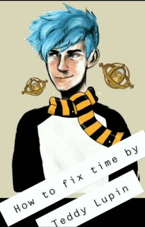 How To Fix Time By Teddy Lupin by RavenclawHermes7kid