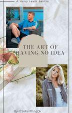 The Art Of Having No Idea ~ Harry Lewis  by ItsAFanThingOk