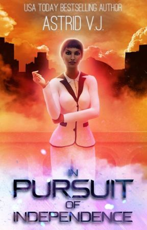 In Pursuit of Independence: A Tale from the Dystopian Mind by AstridVJ