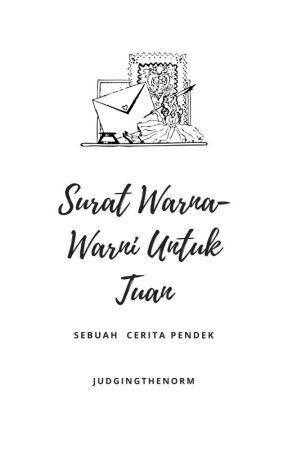 Surat Warna-Warni Untuk Tuan by JudgingTheNorm