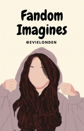 Fandom Imagines by EvieLonden