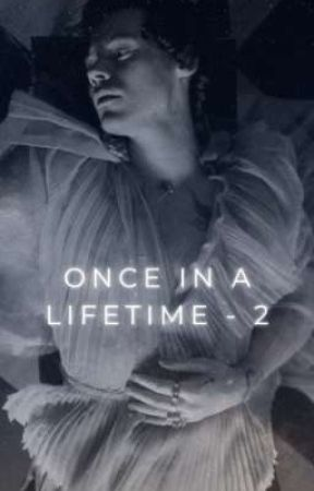 Once in a Lifetime - PARTE 2  by Mialbt