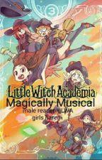 Magically Musical - (Male Reader x LWA girls Harem) by AFoxAteMyToe