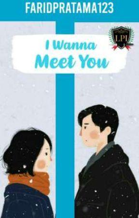I Wanna Meet You [On Going] by FaridPratama123