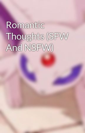 Romantic Thoughts (SFW And NSFW)  by -wishing-star-