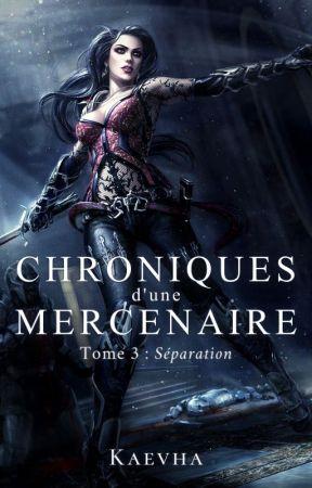 Chroniques d'une Mercenaire - Tome 3 : Séparation by Kaevha