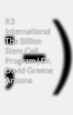 R3 International The Billion Stem Cell Program   Dr. David Greene Arizona by davidgreenemd