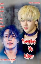 🧛♂️Vampire Vs The Killer🔪 ( Completed✔️ ) by PichYaya