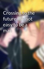 Crossing to the future, it's not easy to be a man  by jinanjiji817