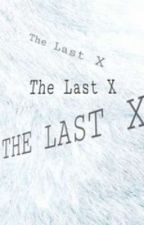 The Last X by NeveRBeeN_36