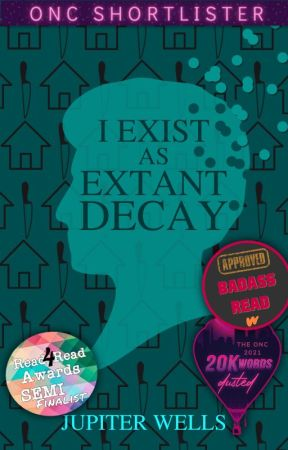 I Exist As Extant Decay (Open Novella Contest 2021) by rememberiwasvapour