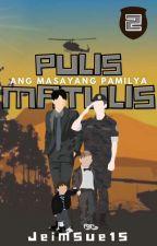 PULIS MATULIS 2: ANG MASAYANG PAMILYA ni JeimSue15