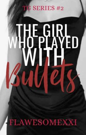 The Girl Who Played with Bullets   COMPLETED by flawesomeXxi