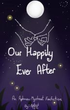 Our Happily Ever After by AstridTJC