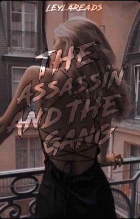 The Assassin and the Gang by LeylaReads