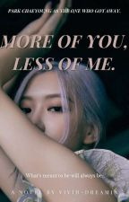MORE OF YOU, LESS OF ME | ROSÉ X READER by vivid-dreamin
