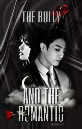 THE BULLY & THE ROMANTIC [Ongoing] by mrsjinnie_17