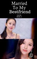 Married To My Bestfriend (IIWMB BOOK TWO)  by penguandcub
