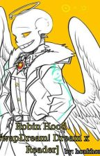 Robin Hood [SwapDream Dream x Reader] //ON HOLD// by honkhonk5