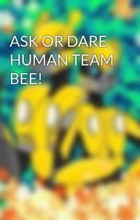 ASK OR DARE HUMAN TEAM BEE! by femalebumblebee