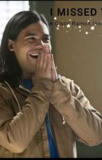 I missed you ~ A Cisco Ramon Fanfiction by hello_books_