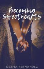 Becoming Sweethearts [✓] by DezmaFernandez