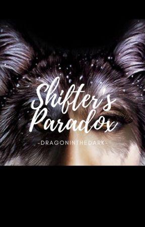 Shifter's Paradox by -DragonInTheDark-
