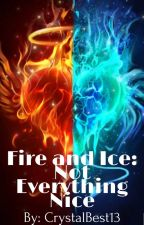 Fire and Ice: Not Everything Nice by CrystalBest13