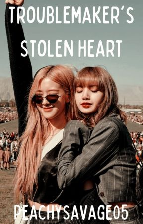 Troublemaker's Stolen Heart [PART 1]    Chaelisa FF by PeachySavage05