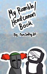 MY RAMBLE/HEADCANON BOOK (multifandom) by PureSofty35