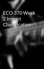 ECO 370 Week 2 Impact Classification by exthelaki1973