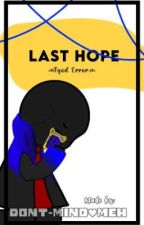 Last Hope (Fgod Error) by Dont-Mind_Meh