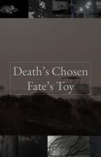 Death's Chosen, Fate's Toy by black_carnation