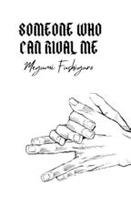 Someone Who Can Rival Me | Megumi Fushiguro x Reader by crimson2202